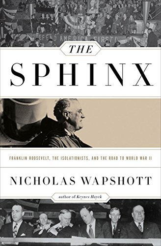 Nicholas Wapshott The Sphinx Franklin Roosevelt The Isolationists And The Ro