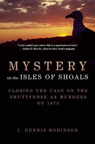 J. Dennis Robinson Mystery On The Isles Of Shoals Closing The Case On The Smuttynose Ax Murders Of
