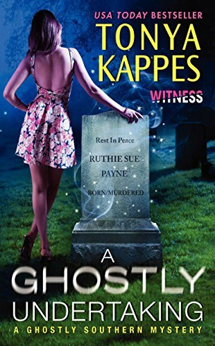 Tonya Kappes A Ghostly Undertaking A Ghostly Southern Mystery