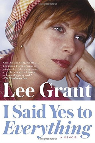 Lee Grant I Said Yes To Everything A Memoir
