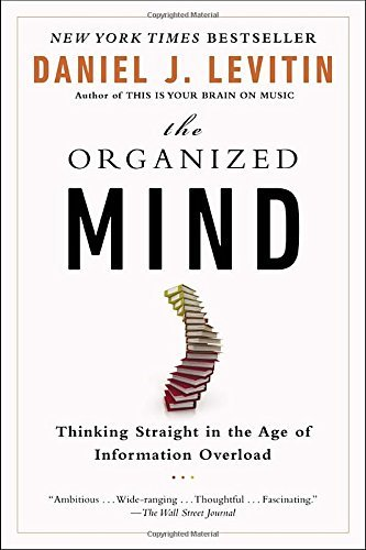 Daniel J. Levitin The Organized Mind Thinking Straight In The Age Of Information Overl