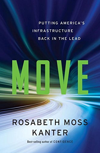 Rosabeth Moss Kanter Move Putting America's Infrastructure Back In The Lead