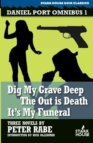 Peter Rabe (introduction By Rick Ollerman) Daniel Port Omnibus 1 Dig My Grave Deep The Out