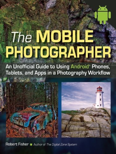 Robert Fisher The Mobile Photographer An Unofficial Guide To Using Android Phones Tabl