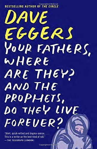 dave-eggers-your-fathers-where-are-they-and-the-prophets-do