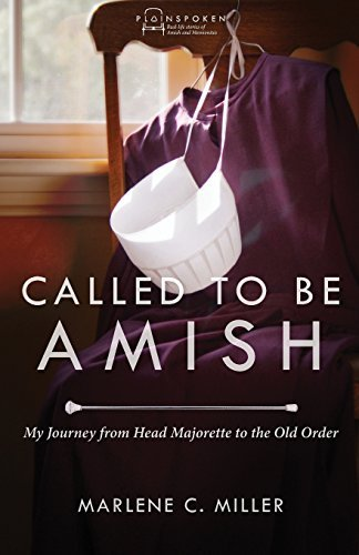Marlene C. Miller Called To Be Amish My Journey From Head Majorette To The Old Order 2015 Edition;