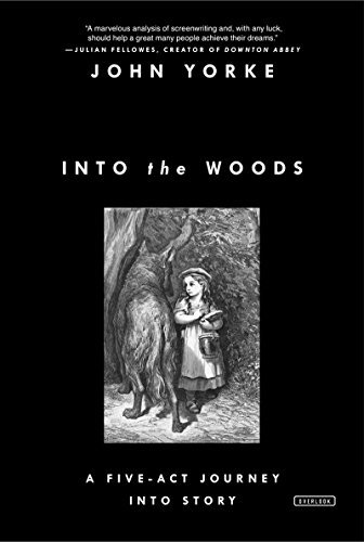John Yorke Into The Woods A Five Act Journey Into Story