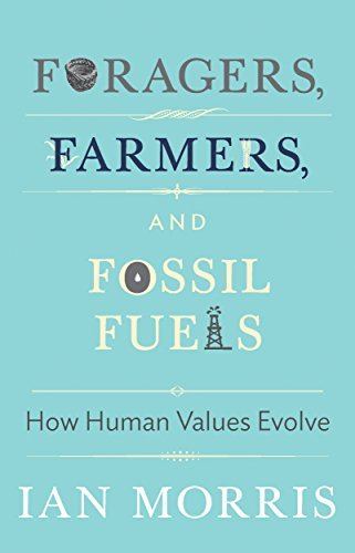 Ian Morris Foragers Farmers And Fossil Fuels How Human Values Evolve Updated