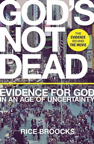 Rice Broocks God's Not Dead Evidence For God In An Age Of Uncertainty