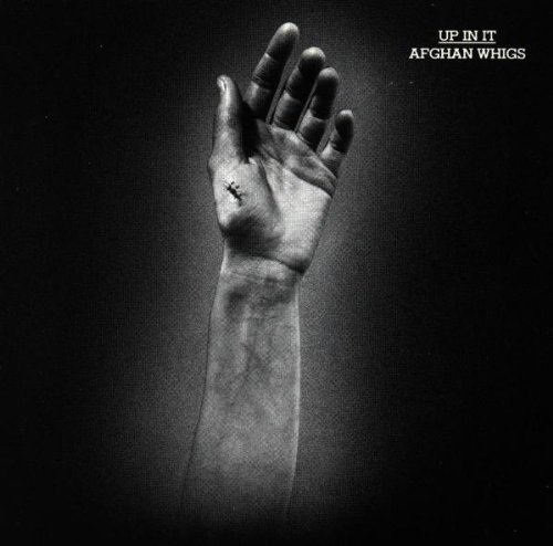 Afghan Whigs/Up In It