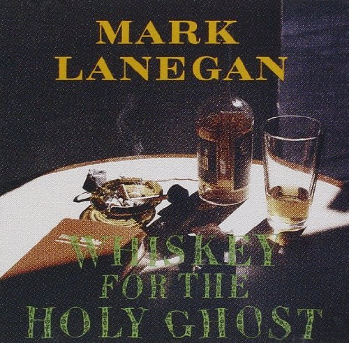 Mark Lanegan Whiskey For The Holy Ghost