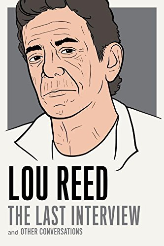 Lou Reed Lou Reed The Last Interview And Other Conversations