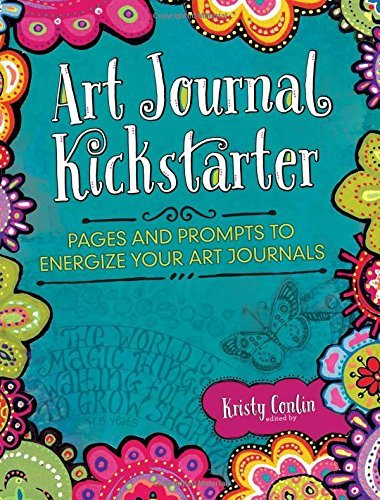 Kristy Conlin Art Journal Kickstarter Pages And Prompts To Energize Your Art Journals
