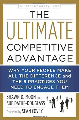 Shawn D. Moon The Ultimate Competitive Advantage Why Your People Make All The Difference And The 6