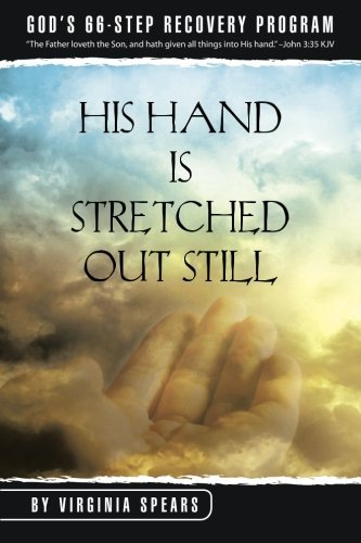 Virginia R. Spears His Hand Is Stretched Out Still God's 66 Step Recovery Program