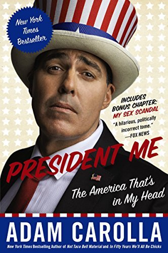 Adam Carolla President Me The America That's In My Head