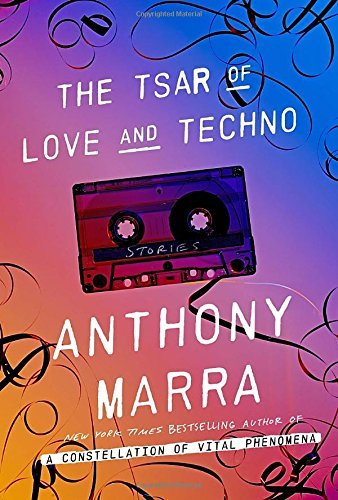 Anthony Marra The Tsar Of Love And Techno Stories