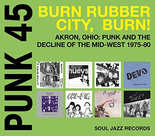 Soul Jazz Records Presents Punk 45 Burn Rubber City Punk 45 Burn Rubber City