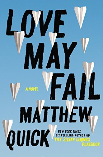 Matthew Quick Love May Fail