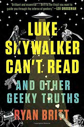 Ryan Britt Luke Skywalker Can't Read And Other Geeky Truths