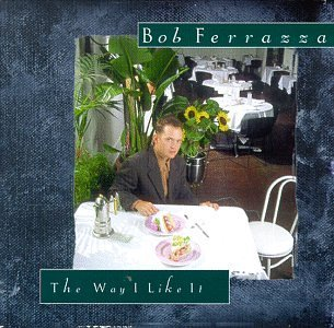 bob-ferrazza-way-i-like-it