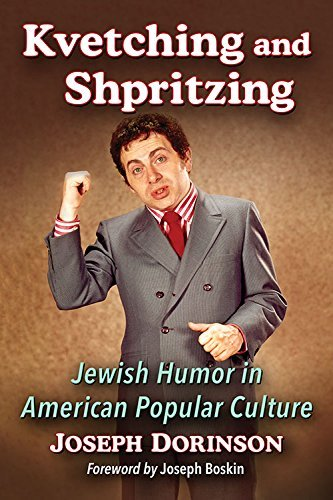 Joseph Dorinson Kvetching And Shpritzing Jewish Humor In American Popular Culture