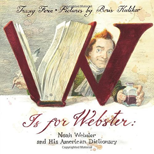 Tracey Fern W Is For Webster Noah Webster And His American Dictionary