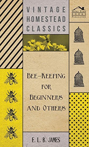 E. L. B. James Bee Keeping For Beginners And Others