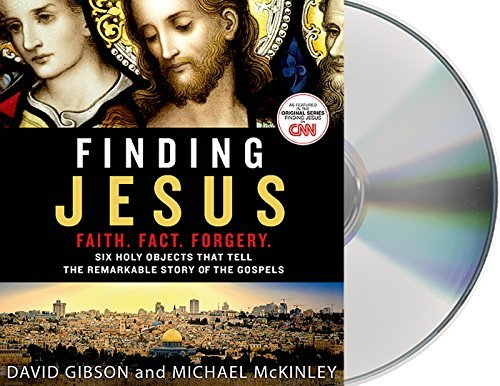 David Gibson Finding Jesus Faith. Fact. Forgery. Six Holy Objects That Tell