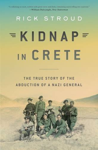 Rick Stroud Kidnap In Crete The True Story Of The Abduction Of A Nazi General