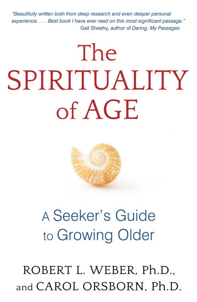 Robert L. Weber The Spirituality Of Age A Seeker's Guide To Growing Older