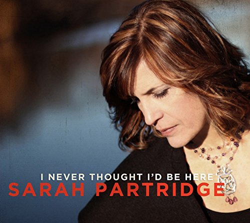 Sarah Partridge I Never Thought I'd Be Here