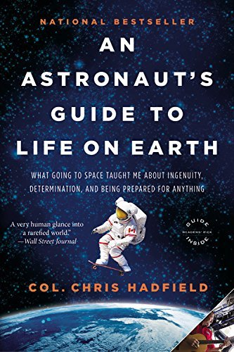 Chris Hadfield An Astronaut's Guide To Life On Earth What Going To Space Taught Me About Ingenuity De