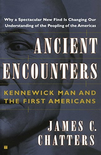 James C. Chatters Ancient Encounters Kennewick Man And The First Americans
