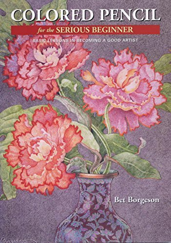 Bet Borgeson Colored Pencil For The Serious Beginner Basic Lessons In Becoming A Good Artist