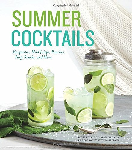 Maria Del Mar Sacasa Summer Cocktails Margaritas Mint Juleps Punches Party Snacks A