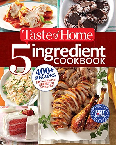 Taste Of Home Taste Of Home Taste Of Home 5 Ingredient Cookbook 400+ Recipes Big On Flavor Short On Groceries!
