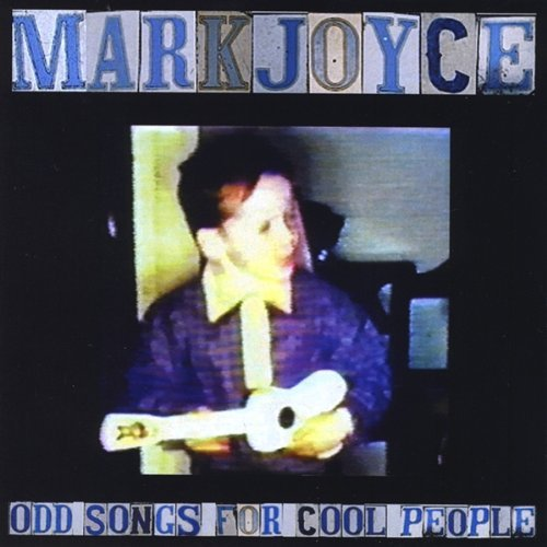 mark-joyce-odd-songs-for-cool-people