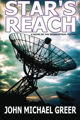 John Michael Greer Star's Reach A Novel Of The Deindustrial Future