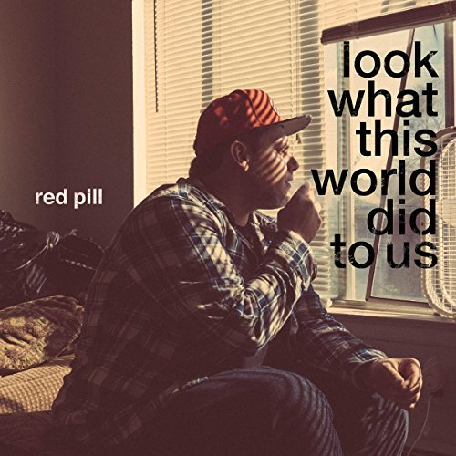 Red Pill Look What This World Did To Us