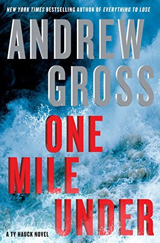 Andrew Gross One Mile Under A Ty Hauck Novel