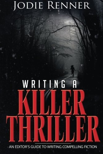 Jodie Renner Writing A Killer Thriller An Editor's Guide To Writing Compelling Fiction