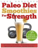 Lars Andersen Paleo Diet Smoothies For Strength Smoothie Recipes And Nutrition Plan For Strength