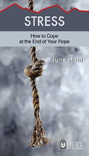 June Hunt Stress How To Cope At The End Of Your Rope