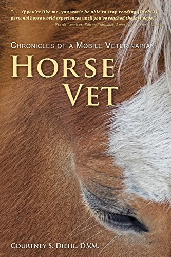 Courtney S. Diehl Horse Vet Chronicles Of A Mobile Veterinarian