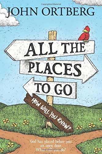 John Ortberg All The Places To Go . . . How Will You Know? God Has Placed Before You An Open Door. What Will