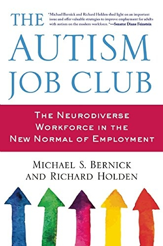 Michael S. Bernick The Autism Job Club The Neurodiverse Workforce In The New Normal Of E