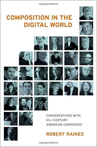 Robert Raines Composition In The Digital World Conversations With 21st Century American Composer