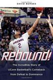 David Borges Rebound! The Incredible Story Of Uconn Basketball's Comeba
