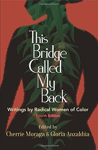 Cherrie Moraga This Bridge Called My Back Fourth Edition Writings By Radical Women Of Color